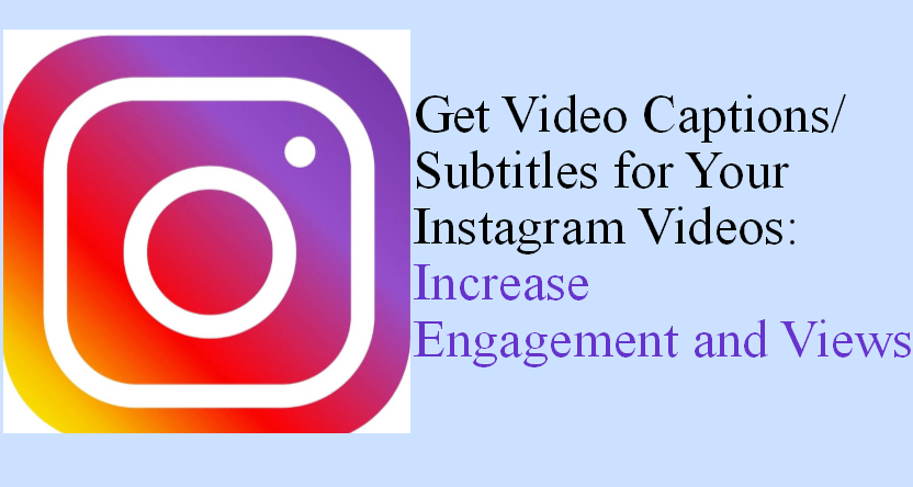 Why You Should Add Captions/Subtitles on Your Instagram
